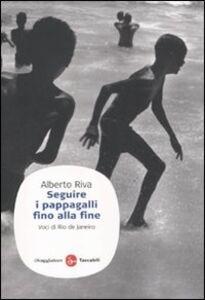 Libro Seguire i pappagalli fino alla fine. Voci di Rio de Janeiro Alberto Riva