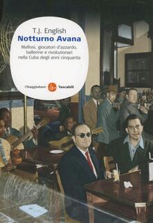 Notturno Avana. Mafiosi, giocatori dazzardo, ballerine e rivoluzionari nella Cuba degli anni cinquanta.pdf