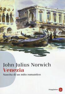 Libro Venezia. Nascita di un mito romantico John J. Norwich