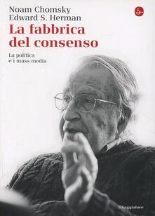 La fabbrica del consenso. La politica e i mass media - Noam Chomsky,Edward S. Herman - copertina