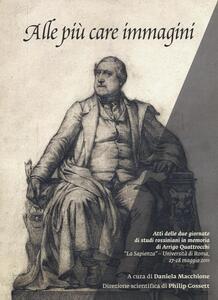 Libro Alle più care immagini. Due giornate di studi rossiniani in memoria di Arrigo Quattrocchi (Roma, 27-28 maggio 2011)