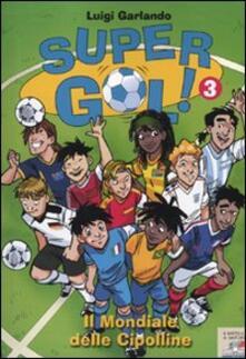 Il mondiale delle cipolline. Supergol!. Vol. 3 - Luigi Garlando - copertina