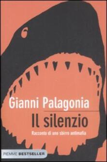 Il silenzio. Racconto di uno sbirro antimafia - Gianni Palagonia - copertina