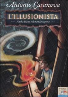 Nasha Blaze e il mondo segreto. L'illusionista. Vol. 1 - Antonio Casanova - copertina