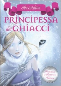 Principessa dei ghiacci. Principesse del regno della fantasia. Vol. 1 - Stilton Tea - wuz.it