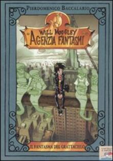 Il fantasma del grattacielo. Will Moogley Agenzia Fantasmi. Vol. 3 - Pierdomenico Baccalario - copertina