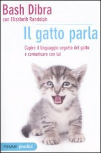 Il gatto parla. Capire il linguaggio segreto del gatto e comunicare con lui - Dibra Bash Randolph Elizabeth - wuz.it