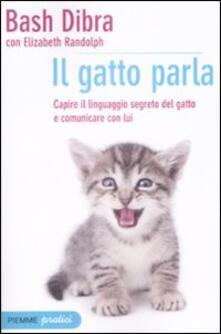 Il gatto parla. Capire il linguaggio segreto del gatto e comunicare con lui - Bash Dibra,Elizabeth Randolph - copertina