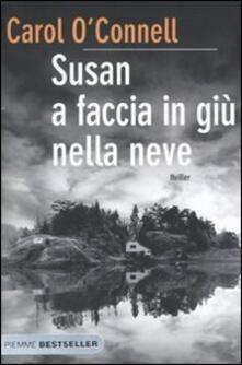 Susan a faccia in giù nella neve - Carol O'Connell - copertina