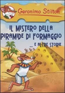 Il mistero della piramide di formaggio e altre storie - Geronimo Stilton - copertina