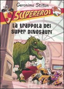 La trappola dei super dinosauri - Geronimo Stilton - copertina