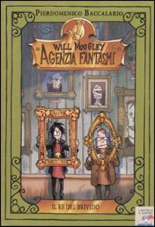 Il re del brivido. Will Moogley Agenzia Fantasmi. Vol. 6 - Pierdomenico Baccalario - copertina