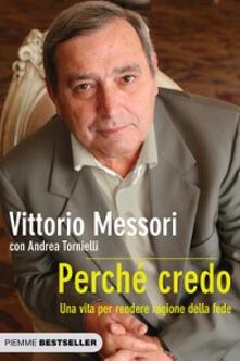 Perché credo. Una vita per rendere ragione della fede - Vittorio Messori,Andrea Tornielli - copertina