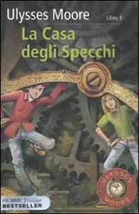 La casa degli specchi vol 3 ulysses moore libro piemme piemme junior bestseller ibs - La casa degli specchi ...
