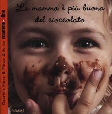 La mamma è più buona del cioccolato - Gabriela Fiore,Mirco Zilio - copertina