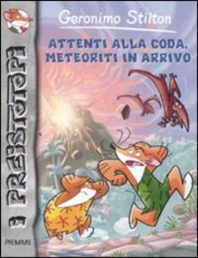 Rallydeicolliscaligeri.it Attenti alla coda, meteoriti in arrivo. Preistotopi. Ediz. illustrata Image