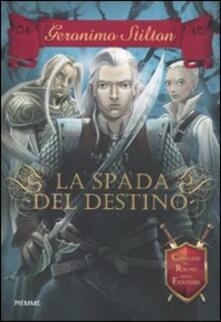 La spada del destino. Cavalieri del Regno della Fantasia - Geronimo Stilton - copertina