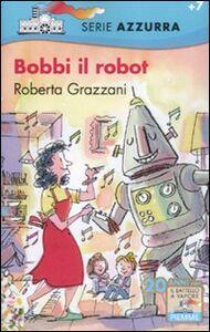 Libro Bobbi il robot Roberta Grazzani