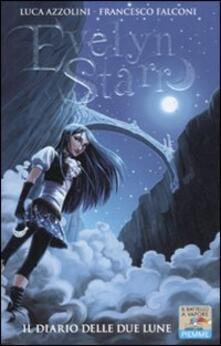 Il diario delle due lune. Evelyn Starr - Luca Azzolini,Francesco Falconi - copertina
