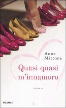 Quasi quasi m'innamoro - Anna Mittone - copertina