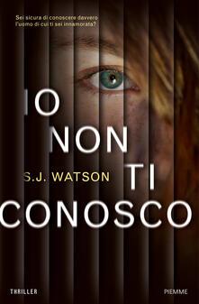Io non ti conosco - S. J. Watson - copertina