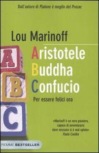 Foto Cover di Aristotele Buddha Confucio. Per essere felici ora, Libro di Lou Marinoff, edito da Piemme