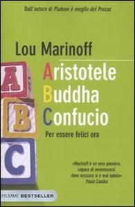 Libro Aristotele Buddha Confucio. Per essere felici ora Lou Marinoff