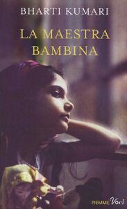 Foto Cover di La maestra bambina, Libro di Bharti Kumari, edito da Piemme