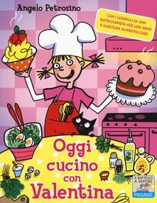 Oggi cucino con Valentina - Angelo Petrosino - copertina