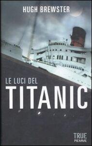 Foto Cover di Le luci del Titanic, Libro di Hugh Brewster, edito da Piemme