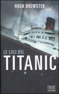 Libro Le luci del Titanic Hugh Brewster