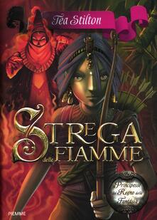 Strega delle fiamme. Principesse del regno della fantasia. Vol. 8 - Tea Stilton - copertina