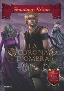 La corona d'ombra. Cavalieri del Regno della Fantasia - Geronimo Stilton - copertina