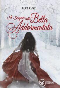 Libro Il sogno della Bella Addormentata Luca Centi
