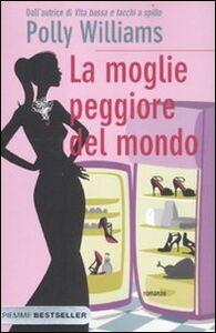 Foto Cover di La moglie peggiore del mondo, Libro di Polly Williams, edito da Piemme