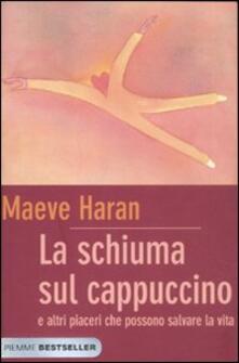 La schiuma sul cappuccino e altri piaceri che possono salvare la vita - Maeve Haran - copertina