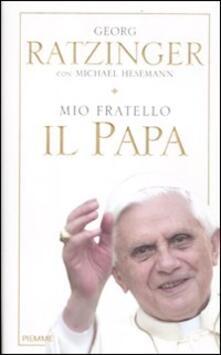 Mio fratello il papa - Georg Ratzinger,Michael Hesemann - copertina