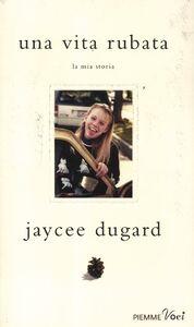 Foto Cover di Una vita rubata. La mia storia, Libro di Jaycee Dugard, edito da Piemme