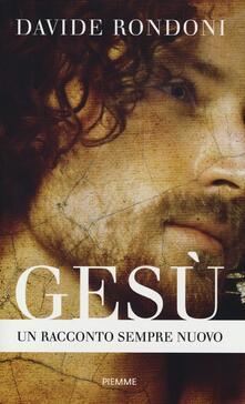Gesù. Un racconto sempre nuovo - Davide Rondoni - copertina