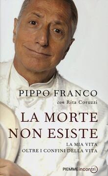 La morte non esiste. La mia vita oltre i confini della vita - Pippo Franco,Rita Coruzzi - copertina