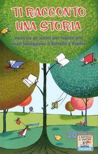 Libro Ti racconto una storia. Venti tra gli autori per ragazzi più amati festeggiano «Il Battello a Vapore»