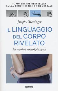 Il Il linguaggio del corpo rivelato. Per scoprire i pensieri più segreti. Ediz. illustrata - Messinger Joseph - wuz.it