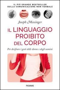 Il Il linguaggio proibito del corpo. Per decifrare i gesti delle donne e degli uomini - Messinger Joseph - wuz.it