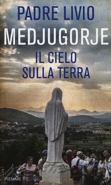 Medjugorje. Il cielo sulla terra - Livio Fanzaga - copertina
