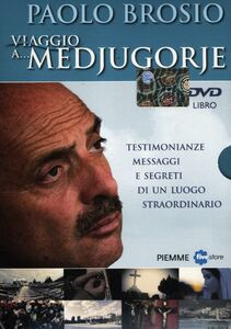 Foto Cover di Viaggio a... Medjugorje. Testimonianze, messaggi e segreti di un luogo straordinario. 2 DVD. Con libro, Libro di Paolo Brosio, edito da Piemme