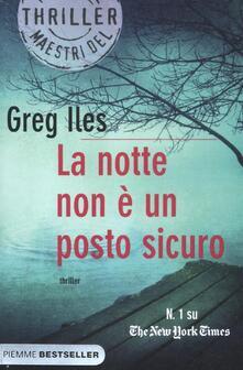 La notte non è un posto sicuro - Greg Iles - copertina