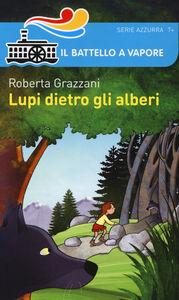 Libro Lupi dietro gli alberi Roberta Grazzani