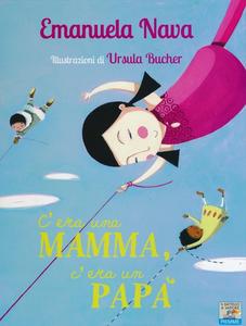 Libro C'era una mamma, c'era un papà... Emanuela Nava