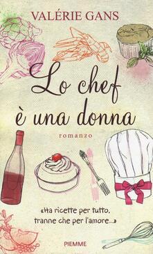 Lo chef è una donna. «Ha ricette per tutto, tranne che per l'amore...» - Valérie Gans - copertina