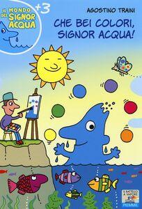 Foto Cover di Che bei colori, Signor Acqua!, Libro di Agostino Traini, edito da Piemme